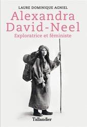 Alexandra David-Néel / féministe et exploratrice de l'Asie