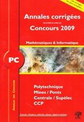 Annales corrig�es des probl�mes pos�s aux concours 2009 Math�matiques et Informatique PC-h et k-9782351410486