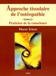 Approche tissulaire de l'ostéopathie Livre 2 Praticien de la conscience
