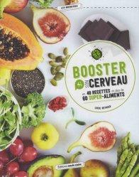 Booster son cerveau en 40 recettes et plus de 60 super-aliments