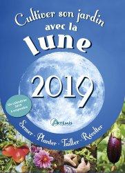 Cultiver son jardin avec la Lune, 2019 : semer, planter, tailler, récolter
