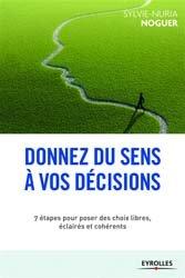 Donnez du sens à vos décisions : 7 étapes pour poser des choix libres, éclairés et cohérents