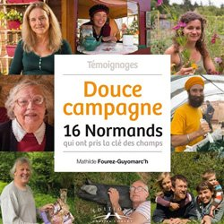 Douce campagne : 16 Normands qui ont pris la clé des champs