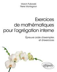 Exercices de mathématiques pour l'agrégation interne - Épreuve orale d'exemples et d'exercices