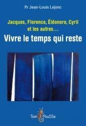 Jacques, Florence, Eléonore, Cyril et les autres... : vivre le temps qui reste
