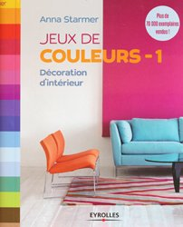 jeux de couleurs 1 d coration d 39 int rieur anna starmer 9782212137590 eyrolles livre. Black Bedroom Furniture Sets. Home Design Ideas