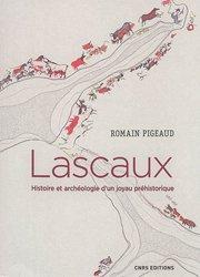 Lascaux. Histoire et archéologie d'un joyau préhistorique