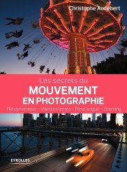 Les secrets du mouvement en photographie : file dynamique, vitesses lentes, pose longue, zooming