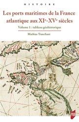 Les ports maritimes de la France atlantique (XIe-XVe siècle) - Volume 1, Tableau géohistorique