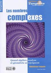 Les nombres complexes : quand algèbre, analyse et géométrie se rejoignent