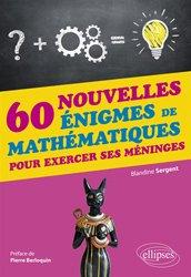 60 nouvelles énigmes de mathématiques pour exercer ses méninges