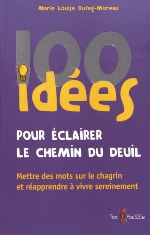 100 idées pour éclairer le chemin du deuil-tom pousse-9782353451722
