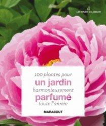 100 plantes pour un jardin harmonieusement parfum toute l. Black Bedroom Furniture Sets. Home Design Ideas