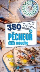 350 trucs et astuces du pecheur a la mouche