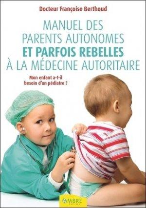 Manuel des parents autonomes et parfois rebelles à la médecine autoritaire-ambre -9782940500536
