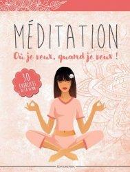 Méditation : où je veux, quand je veux ! : 30 exercices de 5 à 30 minutes