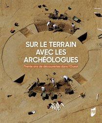 Sur le terrain avec les archéologues : 30 ans de découvertes archéologiques dans l'ouest de la France