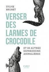 Verser des larmes de crocodile et 99 autres expressions animalières