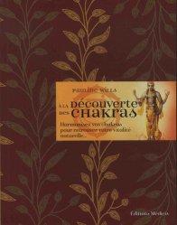 A la découverte des chakras - Harmonisez vos chakras pour retrouver votre vitalité naturelle...