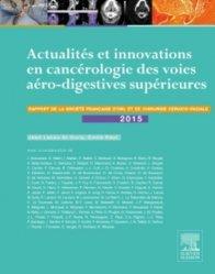 Actualités et innovations en cancérologie des voies aéro-digestives supérieures 2015