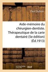 Aide-mémoire du chirurgien-dentiste. Thérapeutique de la carie dentairé. 5e édition