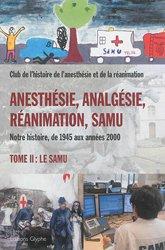 Anesthésie, Analgésie, Réanimation et Samu (de 1945 aux années 2000).