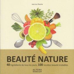 Beauté nature : 40 ingrédients de tous les jours, 120 recettes beauté de tous les diables