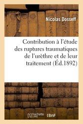 Contribution à l'étude des ruptures traumatiques de l'urèthre et de leur traitement