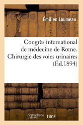 Congrès international de médecine de Rome. Chirurgie des voies urinaires, communications