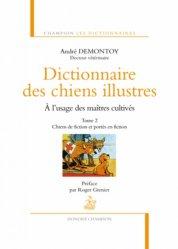 Dictionnaire des chiens illustres à l'usage des maîtres cultivés - Tome 2