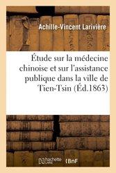 Étude sur la médecine chinoise et sur l'assistance publique dans la ville de Tien-Tsin