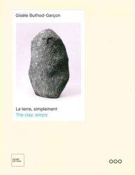 Gisèle Buthod-Garçon : la terre, simplement | Gisèle Buthod-Garçon : the clay, simply