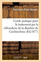 Guide pratique pour le traitement par la chlorodyne de la diarrhée de Cochinchine