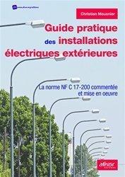 Guide pratique des installations électriques extérieures : la norme NF C 17-200 commentée et mise en oeuvre