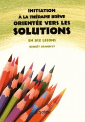 Initiation à la thérapie brève orientée vers les solutions en dix leçons