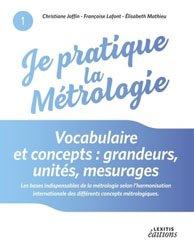 Je pratique la métrologie : vocabulaire et concepts - Grandeurs, unités, mesurages