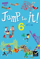Jump to it ! - Anglais 6e Éd. 2017 - Livre élève
