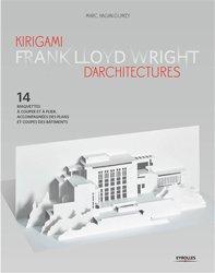 Kirigami d'architectures Frank Lloyd Wright - 14 maquettes à couper et à plier, accompagnées des plans et coupes des bâtiments