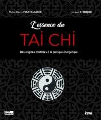 L'essence du Tai Chi - Des origines martiales à la pratique énergétique