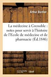La médecine à Grenoble : notes pour servir à l'histoire de l'Ecole de médecine et de pharmacie