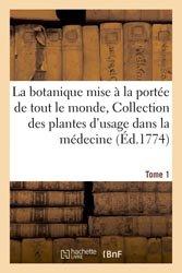La botanique mise à la portée de tout le monde, Collection des plantes d'usage en médecine Tome 1