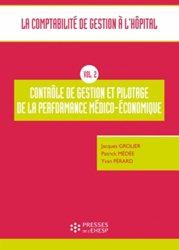 La comptabilité de gestion à l'hopital Volume 2 Contrôle de gestion et pilotage de la performance médico-économique