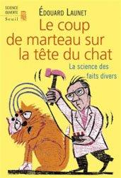 Le coup de marteau sur la tête du chat / la science des faits divers