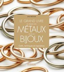 Le grand livre du travail des métaux pour les bijoux