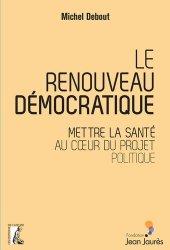 Le renouveau démocratique : mettre la santé au coeur du projet politique