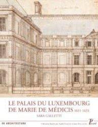 Le Palais du Luxembourg de Marie de Médicis 1611-1631