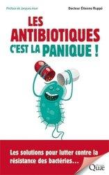 Les antibiotiques, c'est la panique ! : les solutions pour lutter contre la résistance des bactéries...