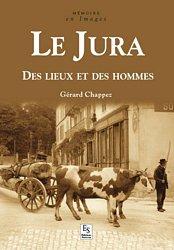 Le Jura - Des lieux et des hommes