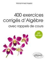 400 exercices corriges d'algèbre avec rappels de cours MP-MP*