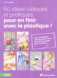 60 idees ludiques et pratiques pour en finir avec le plastique !